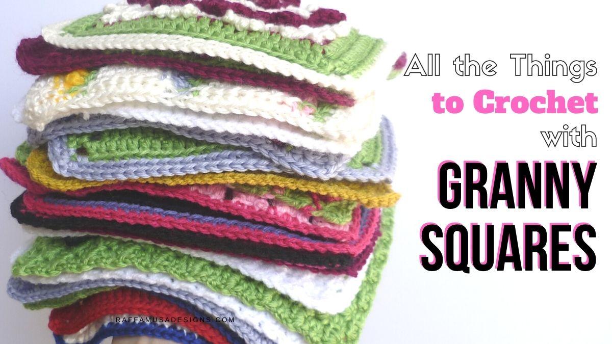 20+ Crochet Projects with Granny Squares - Raffamusa Designs