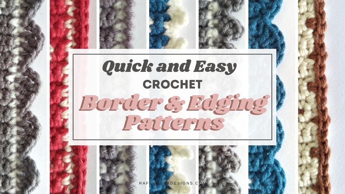 Quick and Easy Crochet Borders and Edgings - Raffamusa Designs