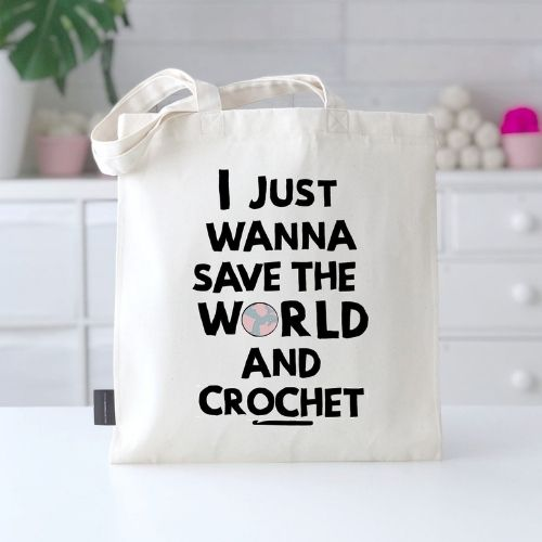 I just wanna save the world and crochet project bag