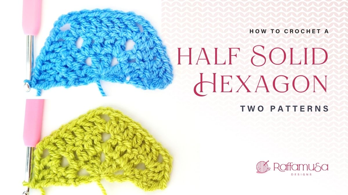 How to crochet Half Solid Hexagons - Flat and Pointy Sides - Free Patterns and Tutorials - Raffamusa Designs