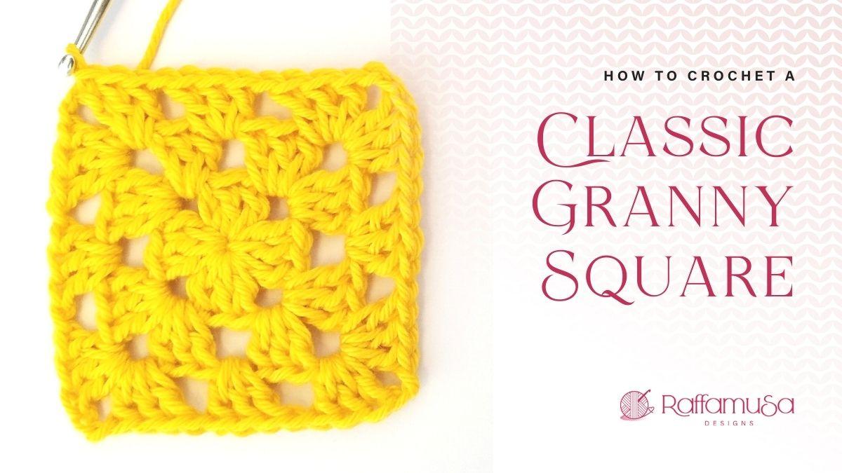 How to Crochet a Classic Granny Square - Free Tutorial - Raffamusa Designs