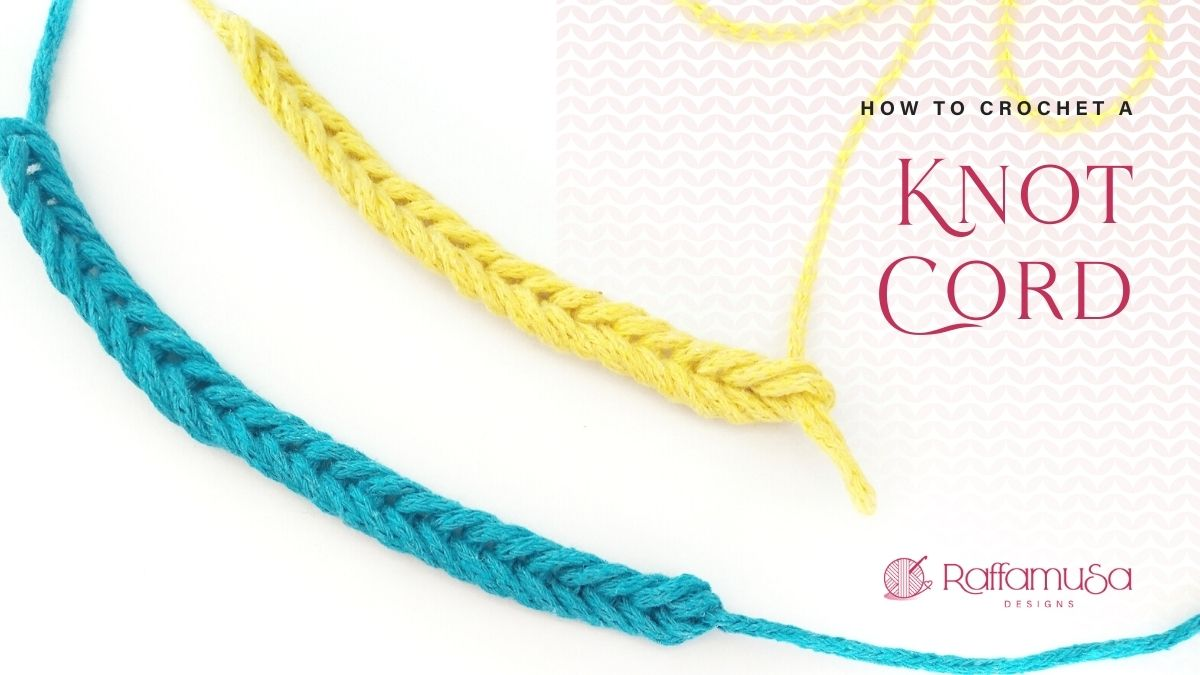 How to crochet the Knot Cord - Photo and Video Tutorial - Raffamusa Designs