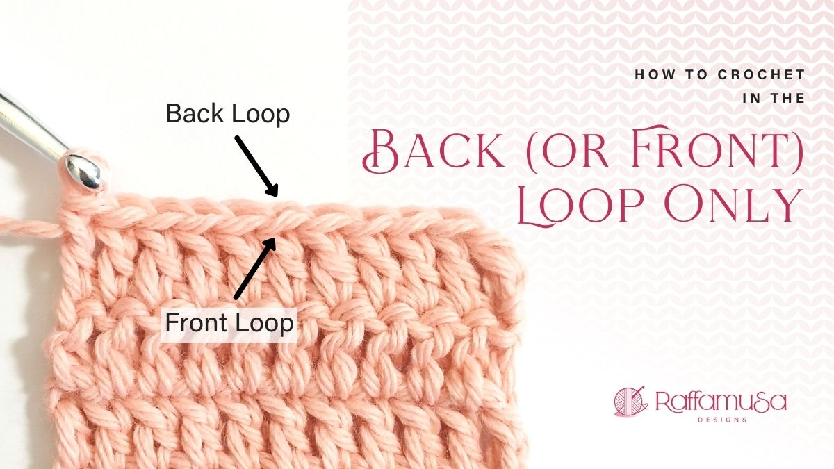 How to crochet in the back or front loop only - Free Tutorial - Raffamusa Designs
