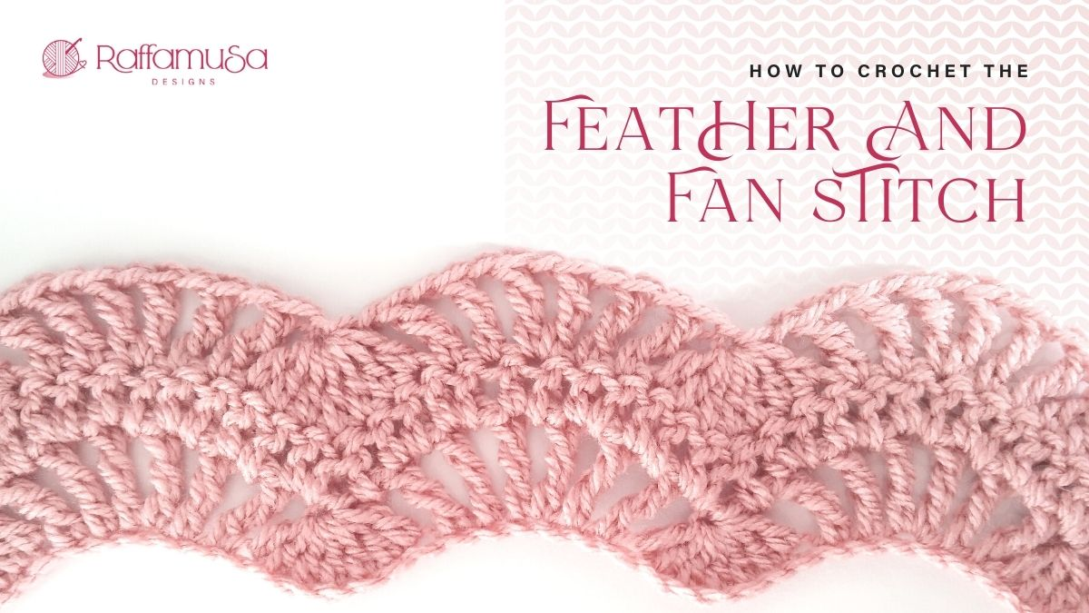 How to Crochet the Feather and Fan Stitch - Free Crochet Tutorial - Raffamusa Designs