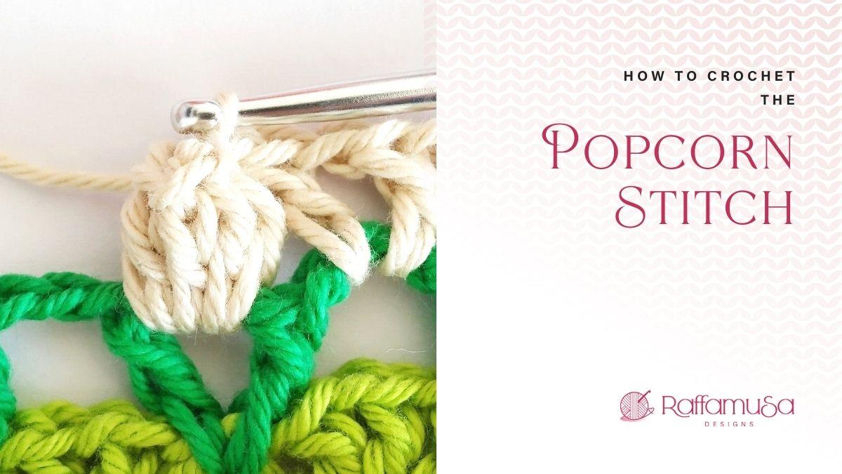 How to Crochet the Popcorn Stitch - Free Tutorial - Raffamusa Designs