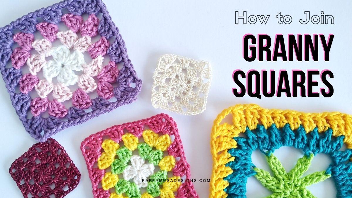 10 Ways to Join Granny Squares - Raffamusa Designs