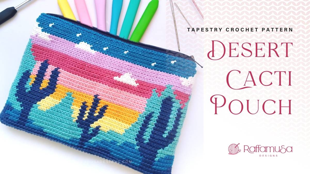 Tapestry Crochet Desert Cacti Pouch - Lined with Zipper - Free Pattern - Raffamusa Designs