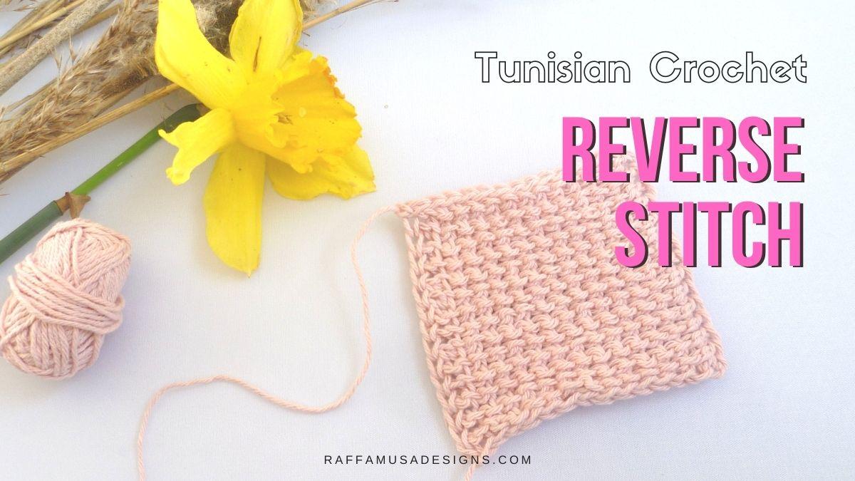 Tunisian Reverse Stitch - Free Tutorial - Raffamusa Designs