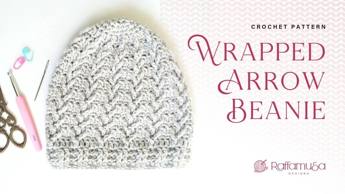 Crochet Wrapped Arrow Beanie - Free Crochet Pattern in 3 Sizes - Raffamusa Designs